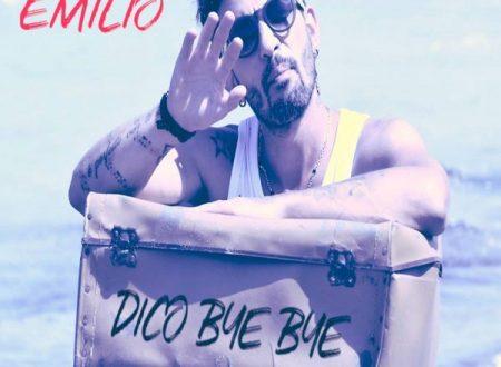 """""""Dico bye bye"""", il nuovo singolo di Emilio"""