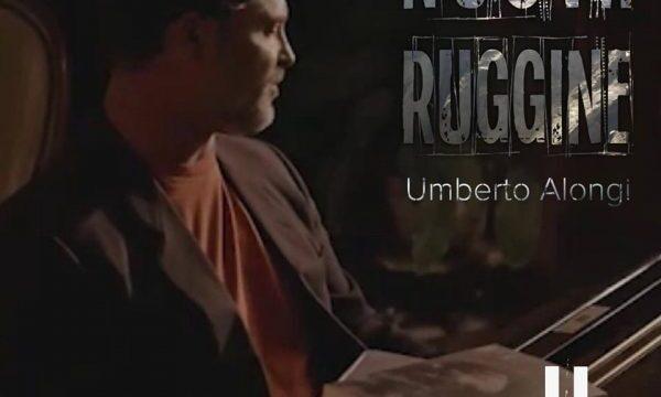 """""""Nuova Ruggine"""", il nuovo singolo di Umberto Alongi"""