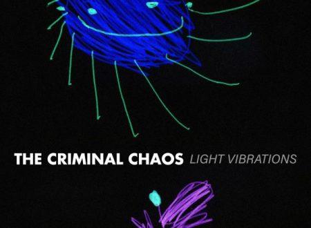 """Disponibile su Youtube  il Lyrics video di  """"LIGHT VIBRATIONS"""" , il nuovo singolo dei  The Criminal Chaos"""