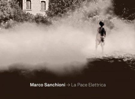 """MARCO SANCHIONI ESCE OGGI IL NUOVO DISCO """"LA PACE ELETTRICA"""" anticipato dal singolo """"CHIUSO IN CASA"""""""