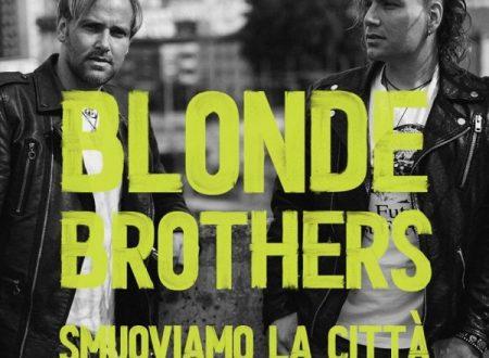 """I """"Blonde Brothers escono con il nuovo disco """"Smuoviamo la città"""""""