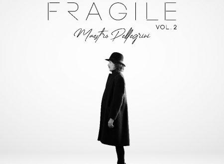 """Venerdì 11 Settembre uscirà in digitale  """"FRAGILE, Vol. 2"""" il nuovo EP di Maestro Pellegrini e volume 2 del suo primo disco solista"""