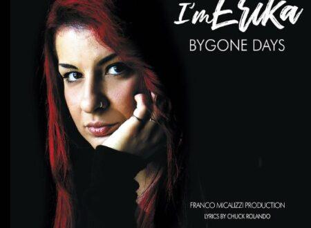 """In radio dal 4 maggio """"Bygone days"""", scritto da Franco Micalizzi con il testo di Chuck Rolando, il nuovo singolo di I'm Erika, anticipazione del nuovo album presto disponibile."""