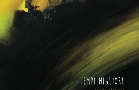 'TEMPI MIGLIORI', il nuovo brano di COMELINCHIOSTRO