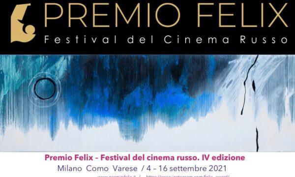 IV Edizione del Premio Felix 2021- Festival del Cinema Russo  Il Cinema è Arte per tutti  Milano – Como – Varese 4 -16 settembre 2021